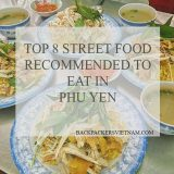 TOP 8 BEST STREET FOOD RECOMMENDED TO EAT IN PHU YEN